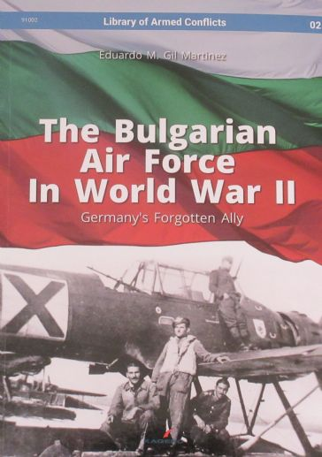 The Bulgarian Air Force in World War II - Germany's Forgotten Ally, by Eduardo M. Gil Martinez